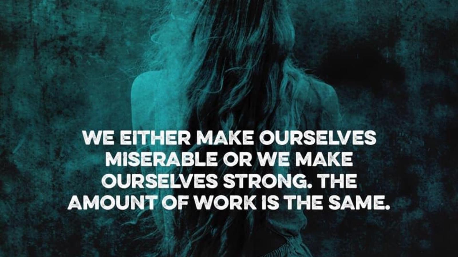 make oursevles miserable
